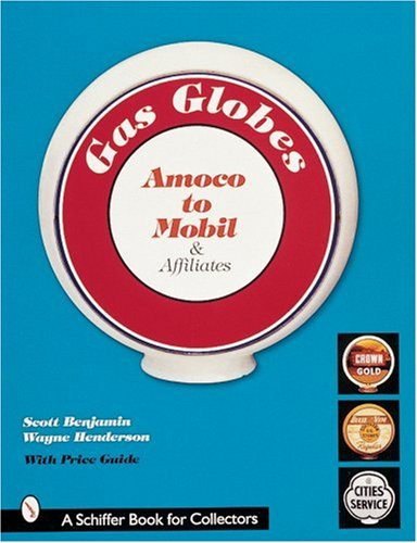 Benjamin, S: Gas Globes: Majors A-P- Amoco to Mobil and Affiliates (Schiffer...