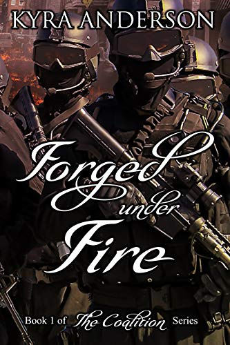 Forged Under Fire (The Coalition Book 1) by [Kyra Anderson]