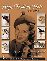High Fashion Hats: 1950-1980 (Schiffer Book for Designers and Collectors)