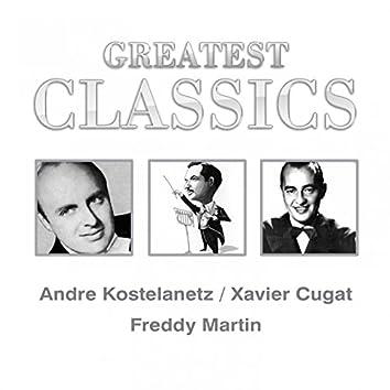 Greatest Classics: Andre Kostelanetz, Xavier Cugat, Freddy Martin