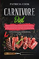 Carnivore Diet: How to Get LEAN, Build Muscles and Boost Strength SAFELY with the MEAT BASED DIET. Included: EASY & DELICIOUS RECIPES and A 14 DAY MEAL PLAN for Beginners