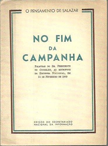 NO FIM DA CAMPANHA. PALAVRAS DO SR. PRESIDENTE DO CONSELHO, AO MICROFONE DA EMISSORA NACIONAL, EM 11 DE FEVEREIRO DE 1949.