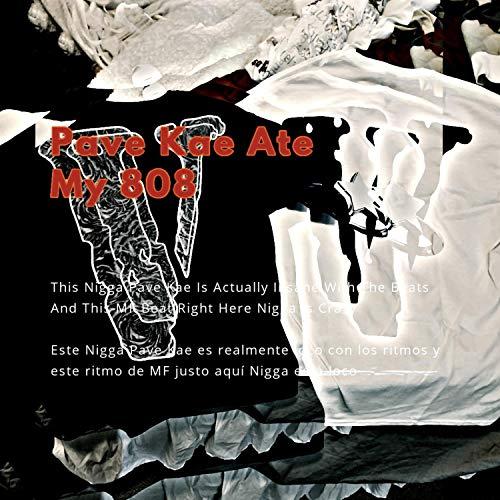 Pave Kae Ate My 808 [Explicit]