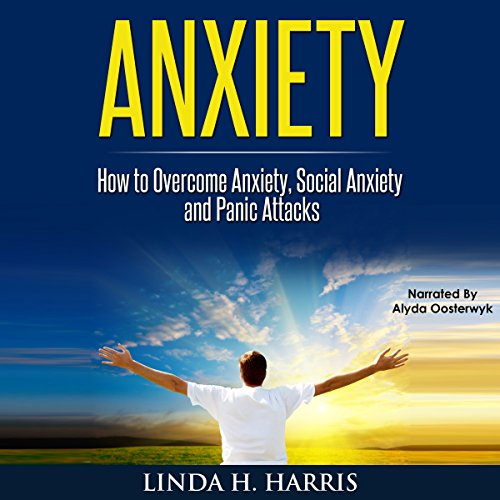 Anxiety: How to Overcome Anxiety, Social Anxiety, and Panic Attacks audiobook cover art