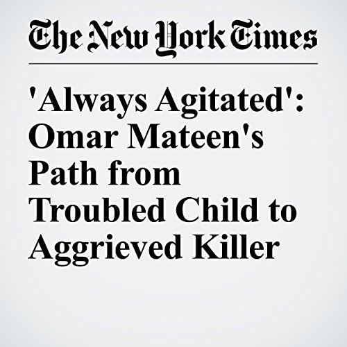 'Always Agitated': Omar Mateen's Path from Troubled Child to Aggrieved Killer audiobook cover art