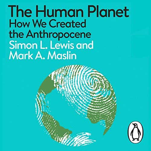 The Human Planet     How We Created the Anthropocene (A Pelican Book)              By:                                                                                                                                 Simon Lewis,                                                                                        Mark A. Maslin                               Narrated by:                                                                                                                                 Roy McMillan                      Length: 10 hrs and 16 mins     14 ratings     Overall 4.9