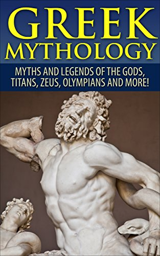 Greek Mythology: Myths And Legends Of The Gods, Titans, Zeus, Olympians and More! (Viking Mythology, Greece History, Greek Gods, Ancient Myths) (English Edition)