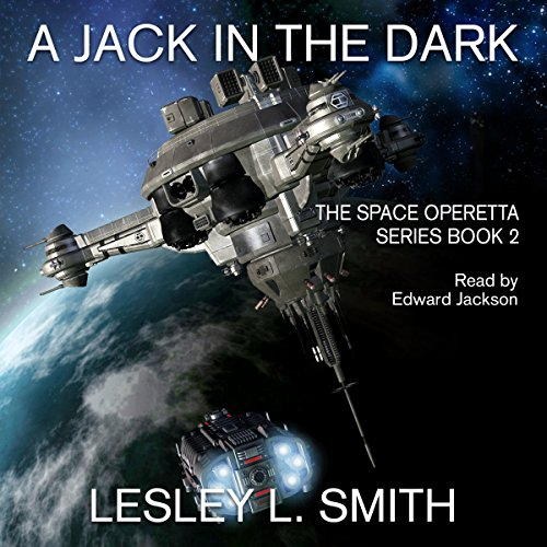 A Jack in the Dark     The Space Operetta Series, Book 2              By:                                                                                                                                 Lesley L. Smith                               Narrated by:                                                                                                                                 Edward Jackson                      Length: 9 hrs and 44 mins     Not rated yet     Overall 0.0