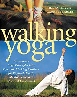 Walking Yoga: Incorporate Yoga Principles into Dynamic Walking Routines for Physical Health, Mental Peace, and Spiritual Enrichment