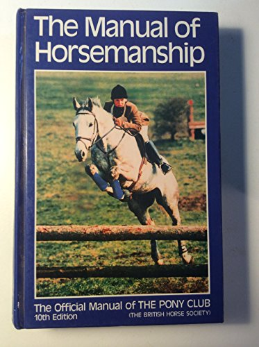 The Manual of Horsemanship/the Official Manual of the Pony Club