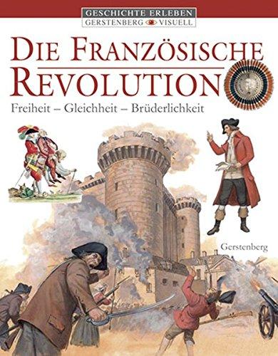 Die Französische Revolution: Freiheit, Gleichheit, Brüderlichkeit (Gerstenberg visuell - Geschichte erleben)