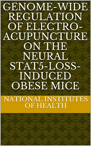 Genome-wide regulation of electro-acupuncture on the neural Stat5-loss-induced obese mice (English Edition)