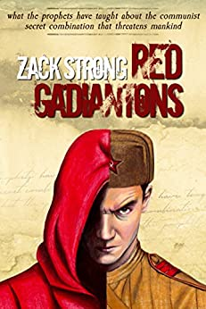 Red Gadiantons: What the Prophets Have Taught about the Communist Secret Combination that Threatens Mankind by [Zack Strong]
