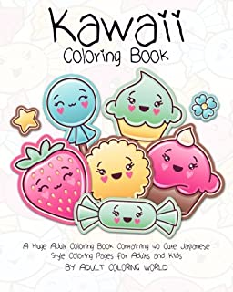 Kawaii Coloring Book: A Huge Adult Coloring Book Containing 40 Cute Japanese Style Coloring Pages for Adults and Kids (Anime and Manga Coloring Books) (Volume 1)