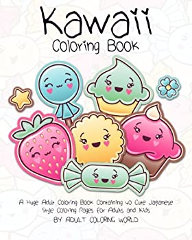 Kawaii Coloring Book  A Huge Adult Coloring Book Containing 40 Cute Japanese Style Coloring Pages for Adults and Kids  Anime and Manga Coloring Books   Volume 1