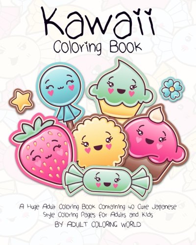 Kawaii Coloring Book: A Huge Adult Coloring Book Containing 40 Cute Japanese Style Coloring Pages for Adults and Kids: Volume 1 (Anime and Manga Coloring Books)