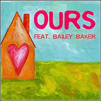 Ours (feat. Bailey Baker)