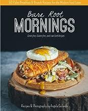 Bare Root Mornings: 50 Paleo Breakfast & Brunch Recipes for the Modern Food Lover (Volume 2)