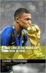 Image: A Brief Look At The World Cups From 1930 To 2018 | Kindle Edition | by Gianni Truvianni (Author). Publisher: Gianni Truvianni (September 30, 2019)