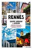 Rennes Le Guide urbain et malin: Guide urbain & malin - Adresses originales, expériences urbaines, parcours insolites