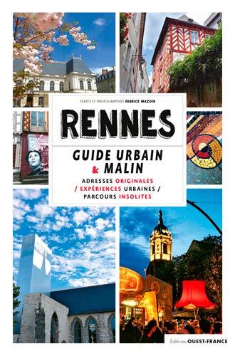 Rennes: Guide urbain & malin - Adresses originales, expériences urbaines, parcours insolites
