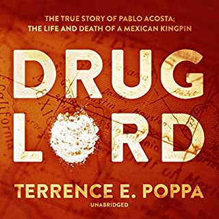 Drug Lord     The True Story of Pablo Acosta: The Life and Death of a Mexican Kingpin              Written by:                                                                                                                                 Terrence E. Poppa                               Narrated by:                                                                                                                                 Armando Duran                      Length: 12 hrs and 39 mins     Not rated yet     Overall 0.0
