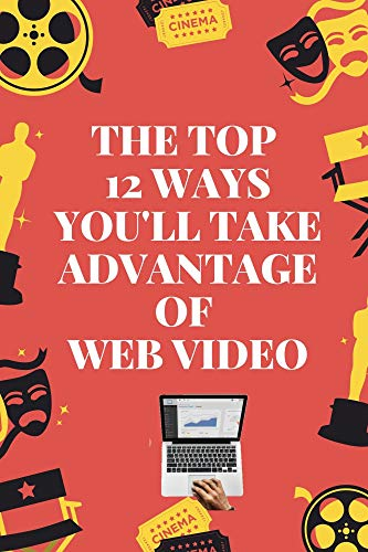 The Top 12 Ways you'll take advantage of Web Video: Book of Videos for Marketing, How to Use Social Media for Business (2021 Video Marketing Social Media 1) (English Edition)