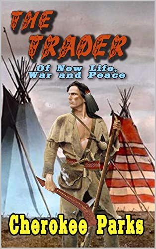 The Trader: Of New Life, War, and Peace: A Frontier Western Adventure (The Tale of the Trader Book 2) (English Edition)