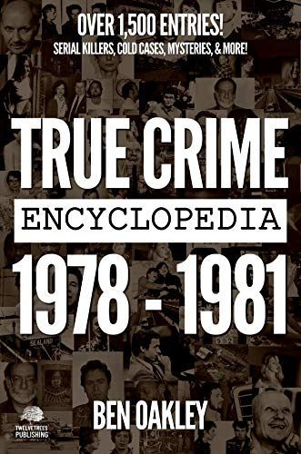 True Crime Encyclopedia 1978 to 1981: Serial Killers, Cold Cases, Mysteries, and More! (English Edition)