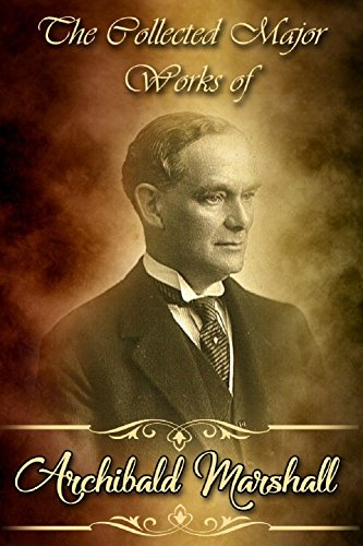 The Collected Major Works of Archibald Marshall (Collection Includes Abington Abbey, The Hall and the Grange, The Honor of the Clintons, The Squire's Daughter, And More) (English Edition)
