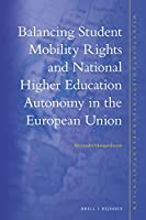 Balancing Student Mobility Rights and National Higher Education Autonomy in the European Union (Nijhoff Studies in EU Law)