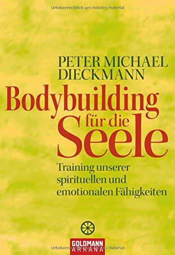 Bodybuilding für die Seele: Training unserer spirituellen und emotionalen Fähigkeiten
