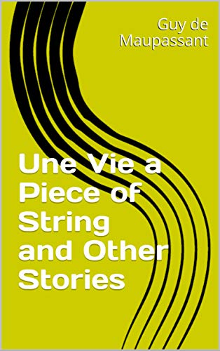 Une Vie a Piece of String and Other Stories (English Edition)