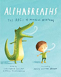 Alphabreaths: The ABCs of Mindful Breathing - Kindle edition by Willard,  Christopher, Rechtschaffen, Daniel, Clifton-Brown, Holly. Children Kindle  eBooks @ Amazon.com.