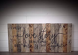 Ruskin352 Wood Sign Plaque Every love story is Beautiful but ours is my favorite farmhouse farmhouse wall decor farmhouse style farmhouse sign 24X11