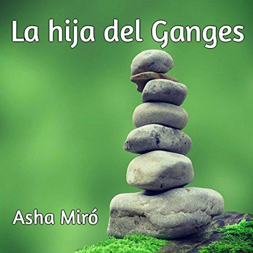 La hija del Ganges [Daughter of the Ganges] audiobook cover art