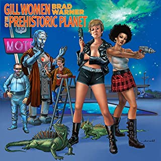 Gill Women of the Prehistoric Planet                   By:                                                                                                                                 Brad Warner                               Narrated by:                                                                                                                                 Brad Warner                      Length: 7 hrs and 46 mins     1 rating     Overall 4.0