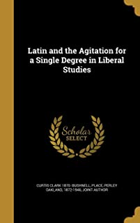 Latin and the Agitation for a Single Degree in Liberal Studies