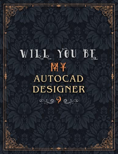 Autocad Designer Lined Notebook - Will You Be My Autocad Designer Job Title Daily Journal: Mom, Journal, Daily, A4, 8.5 x 11 inch, Over 100 Pages, Meeting, 21.59 x 27.94 cm, Wedding, Teacher