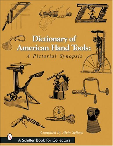 Compare Textbook Prices for Dictionary of American Hand Tools: A Pictorial Synopsis Schiffer Book for Collectors Illustrated Edition ISBN 9780764315923 by Sellens, Alvin