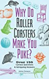 Why Do Roller Coasters Make You Puke: Over 150 Curious Questions and Intriguing Answers (Fascinating...