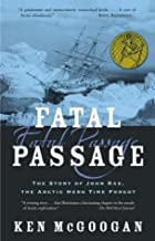 Fatal Passage: The True Story of John Rae, the Arctic Hero Time Forgot