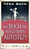 Das Buch der vergessenen Artisten: Roman - Vera Buck