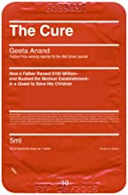 The Cure: How a Father Raised $100 Million--And Bucked the Medical Establishment--In a Quest to Save His Children