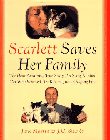 Scarlett Saves Her Family: The Heart-Warming True Story of a Homeless Mother Cat Who Rescued Her Kittens from a Raging Fire