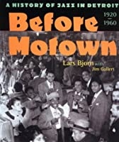 Before Motown: A History of Jazz in Detroit, 1920-60 (Music of the Great Lakes)