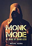 Monk Mode: Be More By Doing Less (Estranging Ourselves from Distractions and Focusing on Success) (English Edition)