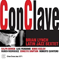 Conclave by BRIAN LYNCH LATIN JAZZ SEXTET (2005-10-11)