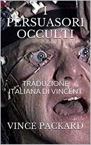 I PERSUASORI OCCULTI: TRADUZIONE ITALIANA DI VINCENT (McLUHAN & NON SOLO piccola storia della comunicazione di massa Vol. 10)