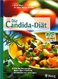 Die Candida-Diät. Wie Sie Belastungen durch Pilze erkennen, behandeln und vorbeugen. Leben nach dem...